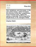 Airs, Recitatives, and Chorusses, in the New Performance, Called Harlequin, the Phantom of the Day, Charles Dibdin, 1170127487
