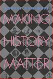 Making History Matter, Dawidoff, Robert, 1566397480