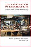 The Reinvention of Everyday Life : Culture in the Twenty-First Century, , 1877257486
