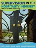 Supervision in the Hospitality Industry : Applied Human Resources, Miller, Jack E. and Walker, John R., 0471657484