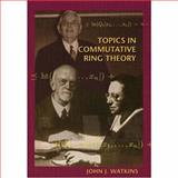 Topics in Commutative Ring Theory, Watkins, John J., 0691127484
