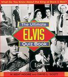 The Ultimate Elvis Quiz Book, W. Kent Moore and David L. Scott, 1558537481