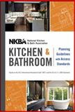 NKBA Kitchen and Bathroom Planning Guidelines with Access Standards, NKBA Staff and National Kitchen and Bath Association Staff, 111834748X