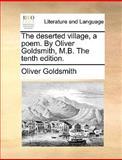 The Desertedvillage, a Poem by Oliver Goldsmith, M B The, Oliver Goldsmith, 1140957481