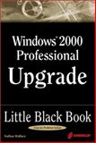 Windows 2000 Professional Upgrade Little Black Book, Nathan Wallace, 1576107485