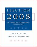 Election 2008 : An American Government Supplement, Clark, John A. and Schaffner, Brian F., 0495567485