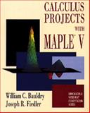 Calculus Projects with Maple V : A Tool, not an Oracle, Bauldry, William C. and Fielder, Joseph R., 0534237487