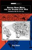 British News Media and the Spanish Civil War : Tomorrow May Be Too Late, Deacon, David, 0748627480