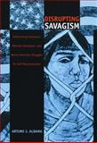 Disrupting Savagism : Intersecting Chicana-O, Mexican Immigrant, and Native American Struggles for Self-Representation, Aldama, Arturo J., 0822327481