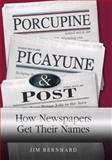 Porcupine, Picayune, and Post : How Newspapers Get Their Names, Bernhard, Jim, 0826217486