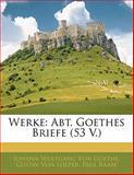 Werke: Abt. Goethes Briefe (53 V.), Silas White and Gustav Von Loeper, 1142927482