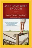 As If Love Were Enough, Anne Taylor Fleming, 1401307485