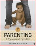 Parenting : A Dynamic Perspective, Holden, George W., 1483347486