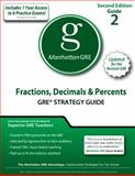 Fractions, Decimals, and Percents GRE Strategy Guide, 2nd Edition, Manhattan GRE Staff, 1935707485