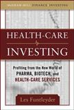 Health-Care Investing : Profiting from the New World of Pharma, Biotech, and Health-Care Services, Funtleyder, Les and Funtleyder, 0071597484
