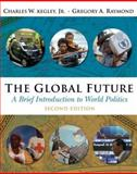 The Global Future : A Brief Introduction to World Politics, Kegley, Charles W. and Raymond, Gregory A., 049500748X