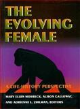 The Evolving Female : A Life History Perspective, Morbeck, Mary E. and Galloway, Allison, 069102748X