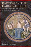 Baptism in the Early Church : History, Theology, and Liturgy in the First Five Centuries, Ferguson, Everett, 0802827489