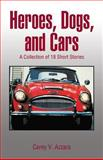 Heroes, Dogs, and Cars, Carey V. Azzara, 149071748X