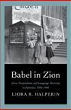 Babel in Zion : Jews, Nationalism, and Language Diversity in Palestine, 1920-1948, Halperin, Liora R., 0300197489