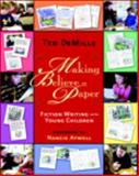 Making Believe on Paper : Fiction Writing with Young Children, DeMille, Ted, 0325017484