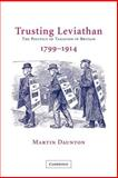 Trusting Leviathan : The Politics of Taxation in Britain, 1799-1914, Daunton, Martin, 0521037484