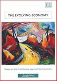 The Evolving Economy : Essays on the Evolutionary Approach to Economics, Witt, Ulrich, 1840647485