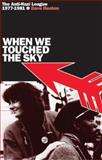 When We Touched the Sky : The Anti-Nazi League 1977-1981, Renton, Dave, 1873797486
