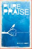 Pure Praise : A Heart-Focused Bible Study on Worship, Moore, Dwayne, 0764437488