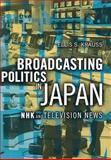 Broadcasting Politics in Japan, Ellis S. Krauss, 0801437482