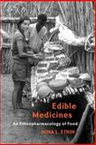 Edible Medicines : An Ethnopharmacology of Food, Etkin, Nina L., 0816527482