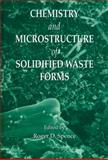 Chemistry and Microstructure of Solidified Waste Forms, Roger D. Spence, 0873717481