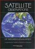 Satellite Observations of the Earth's Environment : Accelerating the Transition of Research to Operations, Committee on NASA-NOAA Transition from Research to Operations, Space Studies Board, Aeronautics and Space Engineering Board, Division on Engineering and Physical Sciences, Board on Atmospheric Sciences and Climate, Division on Earth and Life Studies, Nati, 030908749X