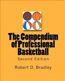 The Compendium of Professional Basketball, Second Edition, Bradley, Robert D., 0964477491
