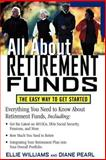 All about Retirement Funds : The Easy Way to Get Started, Clinton, Ellie Williams and Pearl, Diane, 0071387498