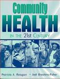 Community Health in the 21st Century, Reagan, Patricia A. and Brookins-Fisher, Jodi, 0205197493