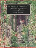 So Fine a Prospect : Historic New England Gardens, Emmet, Alan, 0874517494