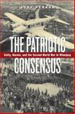 The Patriotic Consensus : Unity, Morale, and the Second World War in Winnipeg, Perrun, Jody, 088755749X