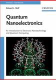 Quantum Nanoelectronics : An Introduction to Electronic Nanotechnology and Quantum Computing, Wolf, Edward L., 3527407499