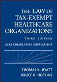 The Law of Tax-Exempt Healthcare Organizations : 2012 Supplement, Hyatt, Thomas K. and Hopkins, Bruce R., 1118037499