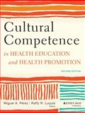 Cultural Competence in Health Education and Health Promotion, Pérez, Miguel A. and Luquis, Raffy R., 1118347498