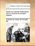 Essai Sur L'Armeé Hollandaise Par un Colonel de Troupes Légeres, Au Corps De Condé] [M., 1170417493