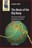 The Music of the Big Bang : The Cosmic Microwave Background and the New Cosmology, Balbi, Amedeo, 3642097499