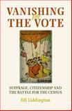Vanishing for the Vote : Suffrage, Citizenship and the Battle for the Census, Liddington, Jill, 071908749X