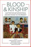 Blood and Kinship : Matter for Metaphor from Ancient Rome to the Present, , 0857457497