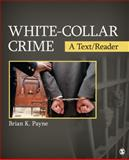 White-Collar Crime : A Text/Reader, Payne, Brian K., 1412987490