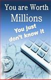 You Are Worth Millions You Just Don't Know It, William Medina, 1484027493