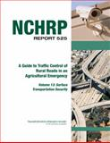 A Guide to Traffic Control of Rural Roads in an Agricultural Emergency : Surface Transportation Security, Graham, Jerry and Hutton, Jessica, 0309117496