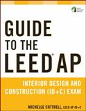 Guide to the Leed AP : Interior Design and Construction (ID+C) Exam, Cottrell, Michelle, 1118017498
