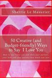 50 Creative (and Budget-Friendly) Ways to Say I Love You, Sherrie Le Masurier, 1482347490